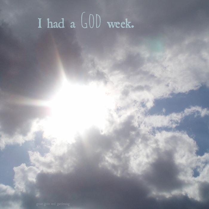 I had a God week.